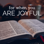 For when you are joyful