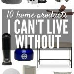 10 Home Products I Can't Live Without