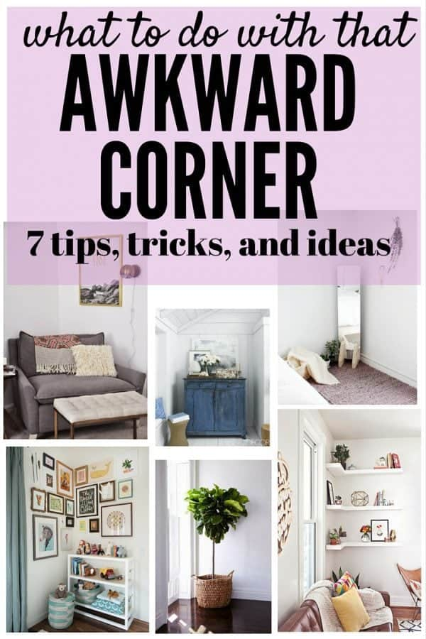 We all have that one really awkward corner in our house that we just don't know what to do with. Here are 7 great tips and ideas for how to fill it (and turn it into your favorite spot in the house!)