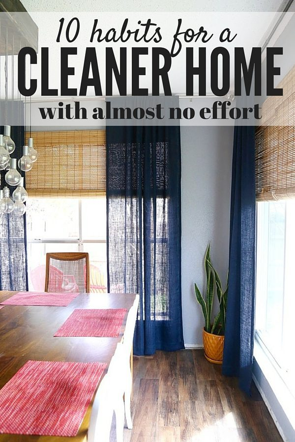 Ever feel like you can't keep up with all your cleaning? Here are 10 simple habits to adopt to keep your home cleaner with almost no additional effort!