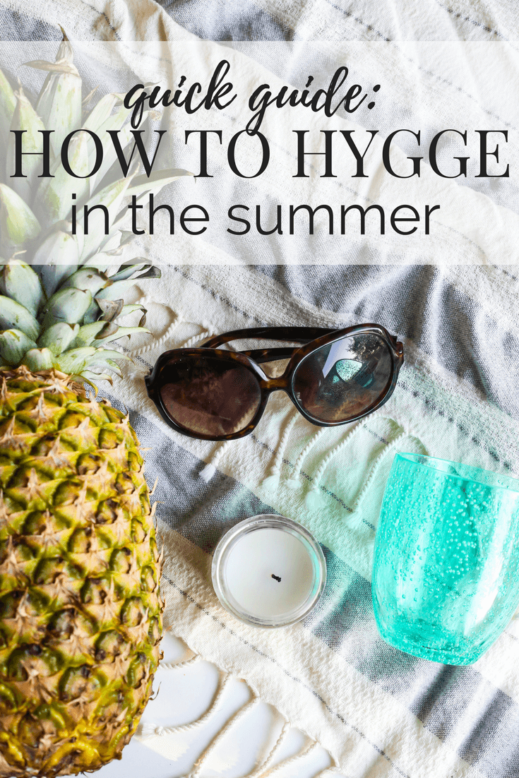 A simple guide to how to add hygge to your life and home in the summer months. Ideas to help you remember that hygge isn't just for winter!
